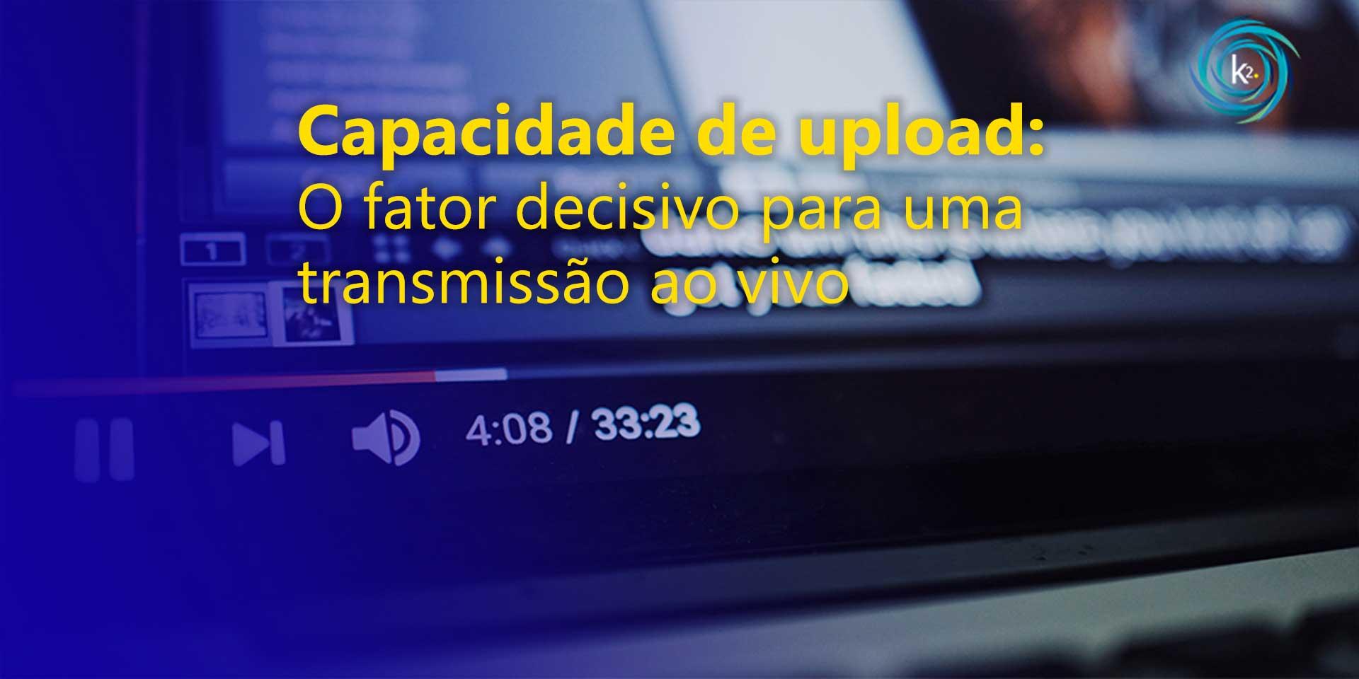 Capacidade de upload na transmissão ao vivo