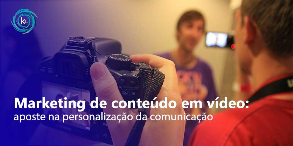 Marketing de conteúdo em vídeo e a personalização da comunicação