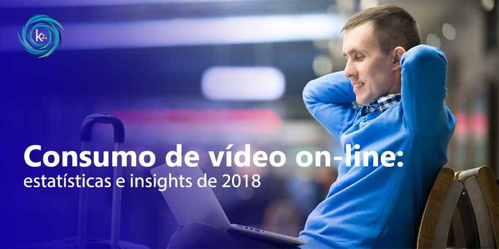 estatísticas e insights sobre o consumo de vídeo on-line em 2018