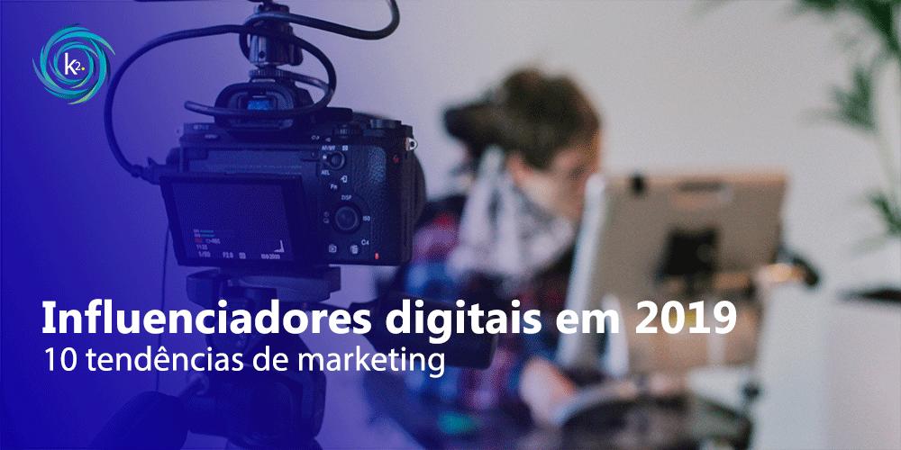 10 tendências para marketing de influenciadores digitais em 2019