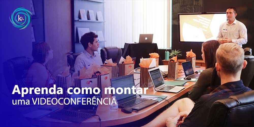 Aprenda como montar uma videoconferência