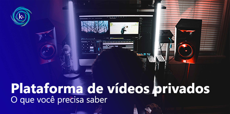 plataforma de vídeos privados: o que você precisa saber