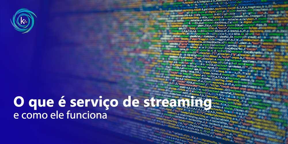 o que é serviço de streaming e como ele funciona