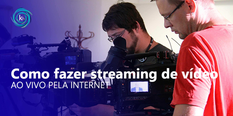 Como fazer streaming de vídeo ao vivo pela Internet