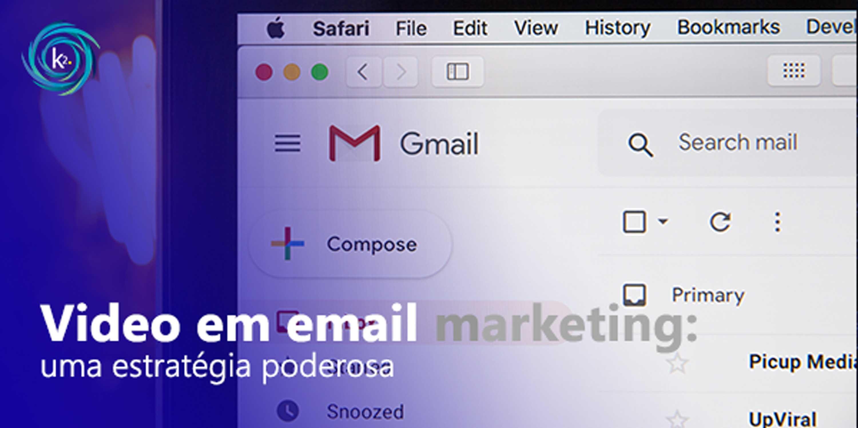Vídeo em email marketing: uma estratégia poderosa