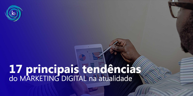 17 principais tendências do marketing digital na atualidade