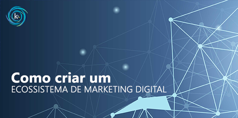 como criar um ecossistema de marketing digital
