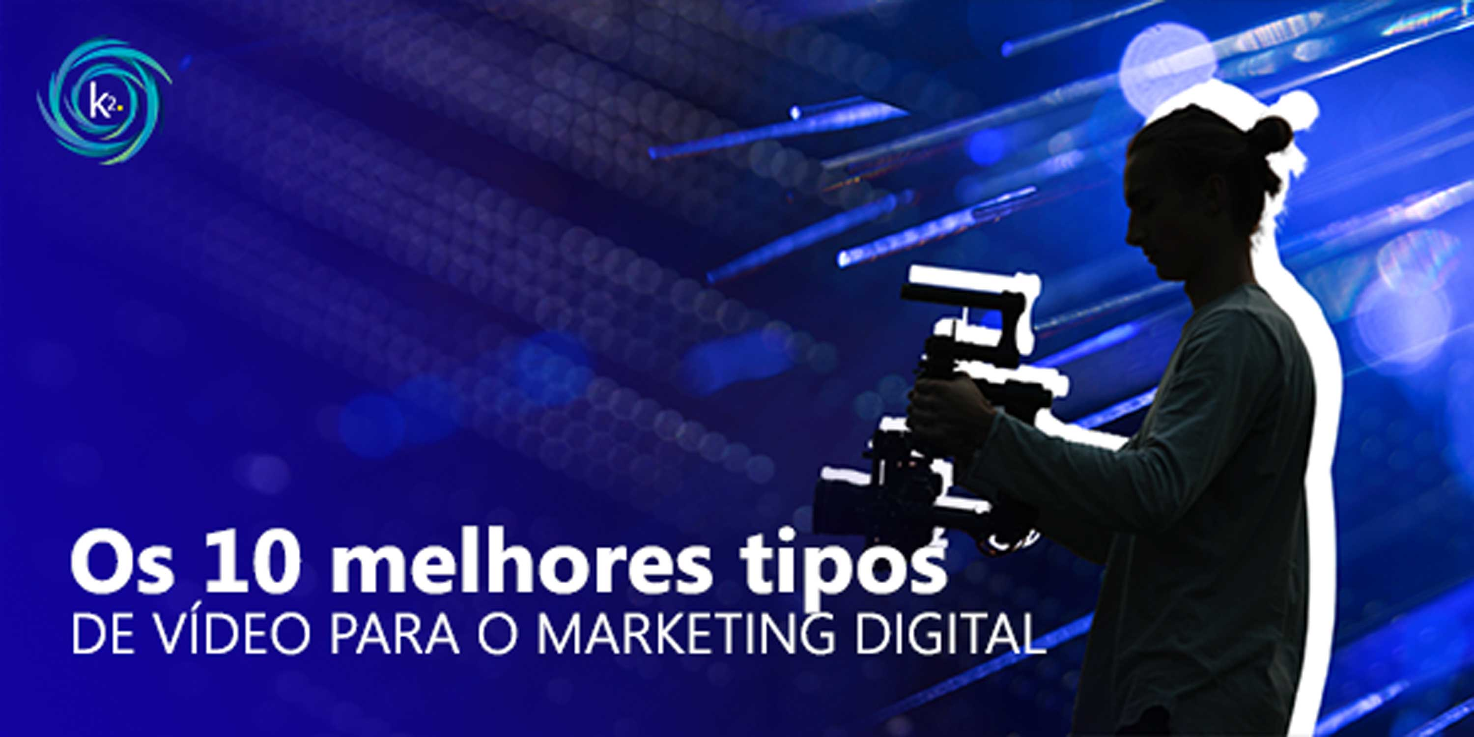 tipos de vídeo para o marketing digital
