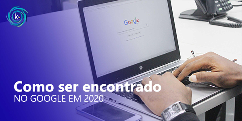 como ser encontrado no google em 2020
