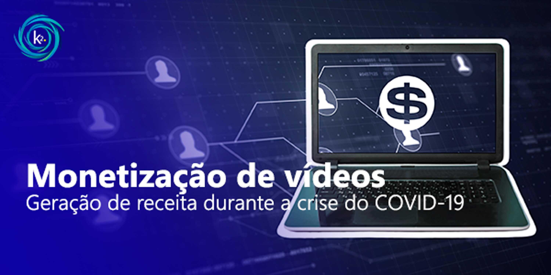 monetização de vídeos - geração de receita durante a crise do covid-19