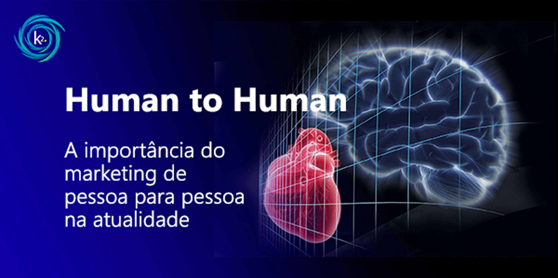 Human to human: a importância do marketing de pessoa para pessoa na atualidade
