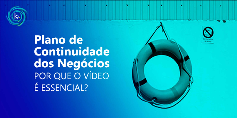 Plano de continuidade dos negócios: por que o vídeo é essencial?
