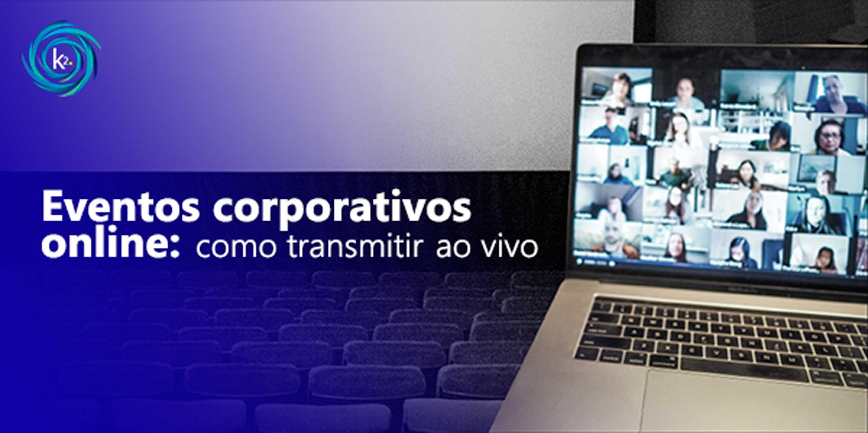eventos corporativos online: como transmitir ao vivo