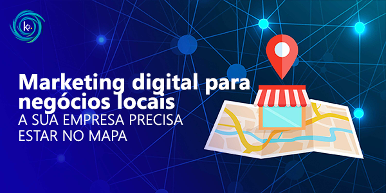 marketing digital para negócios locais: a sua empresa precisa estar no mapa