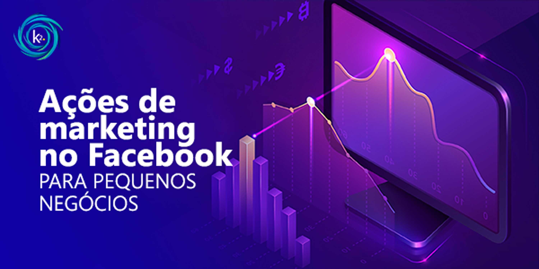 ações de marketing no facebook para pequenos negócios