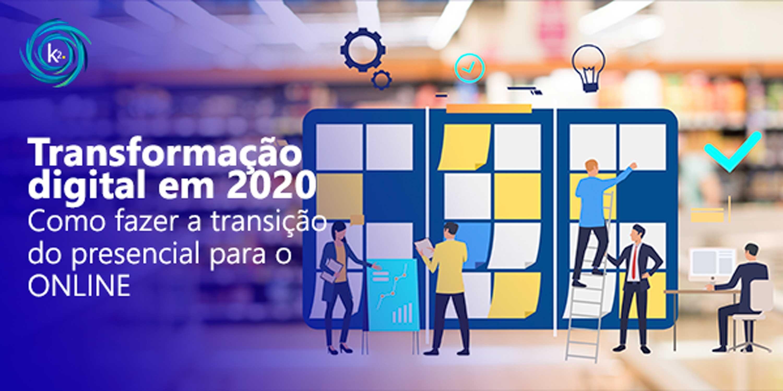 Transformação digital em 2020: como fazer a transição do presencial para o online