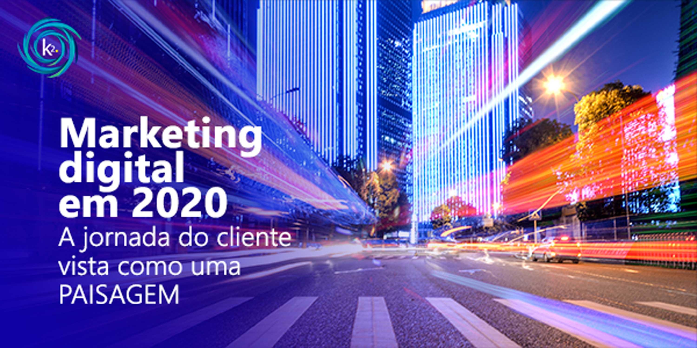 marketing digita em 2020: a jornada do cliente vista como uma paisagem