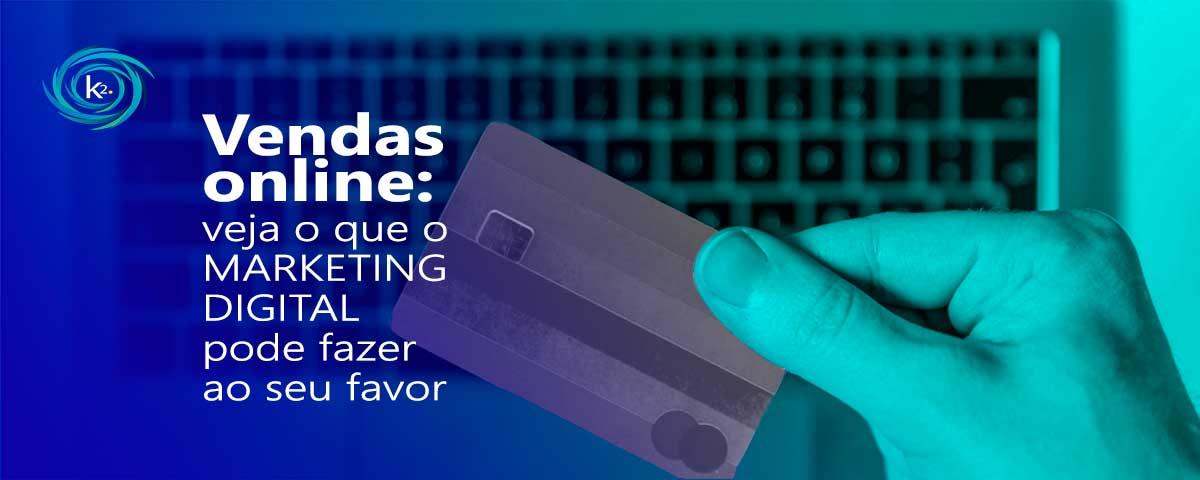 vendas-online-veja-o-que-o-marketing-digital-pode-fazer-ao-seu-favor