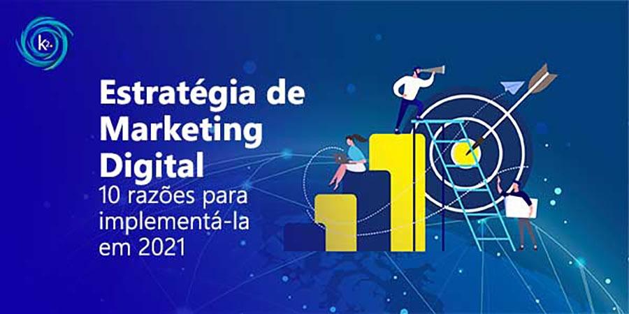 estratégia-de-marketing-digital-10-razoes-para-implementa-la-em-2021