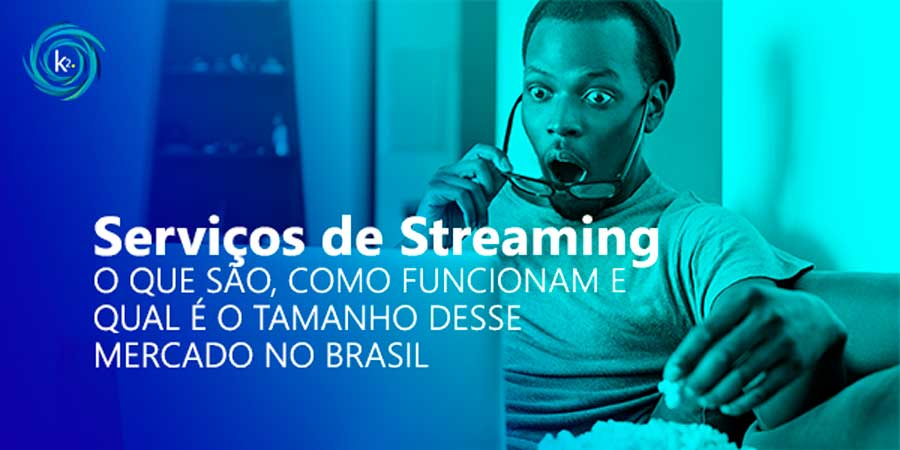 serviços-de-streaming-o-que-sao-como-funcionam-e-qual-e-o-tamanho-desse-mercado-no-brasil