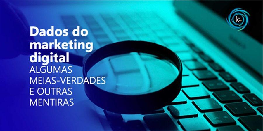 dados-do-marketing-digital-algumas-meias-verdades-e-outras-mentiras