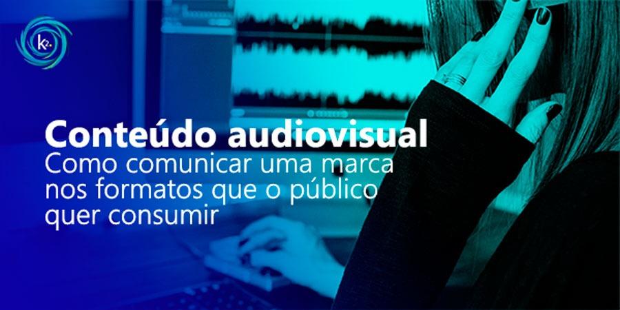 conteudo-audiovisual-como-comunicar-uma-marca-nos-formatos-que-o-publico-quer-consumir