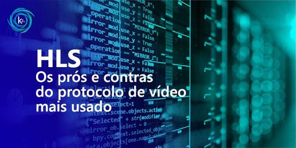 hls-pros-e-contras-do-protocolo-de-streaming-de-video-mais-usado
